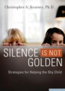 Обложка книги  - Silence is Not Golden: Strategies for Helping the Shy Child