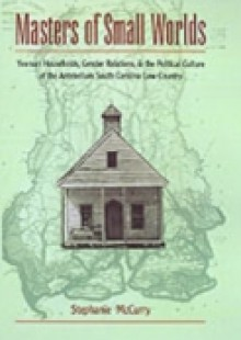 Обложка книги  - Masters of Small Worlds: Yeoman Households, Gender Relations, and the Political Culture of the Antebellum South Carolina Low Country