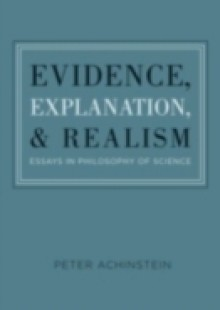 Обложка книги  - Evidence, Explanation, and Realism: Essays in Philosophy of Science