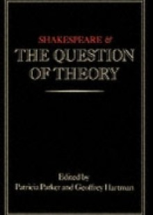 Обложка книги  - Shakespeare and the Question of Theory