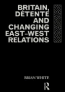 Обложка книги  - Britain, Detente and Changing East-West Relations