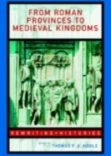 Обложка книги  - From Roman Provinces to Medieval Kingdoms
