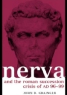 Обложка книги  - Nerva and the Roman Succession Crisis of AD 96-99