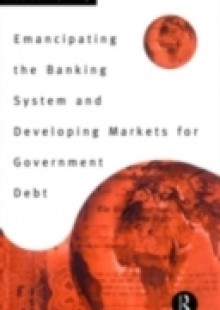 Обложка книги  - Emancipating the Banking System and Developing Markets for Government Debt
