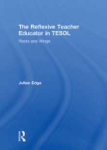 Обложка книги  - Reflexive Teacher Educator in TESOL
