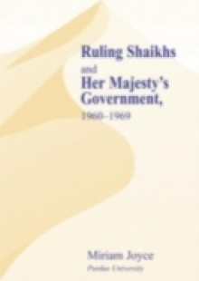 Обложка книги  - Ruling Shaikhs and Her Majesty's Government, 1960-1969