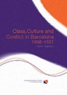 Обложка книги  - Class, Culture and Conflict in Barcelona, 1898-1937
