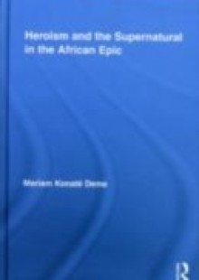 Обложка книги  - Heroism and the Supernatural in the African Epic