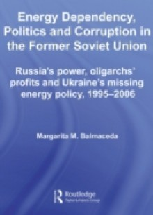 Обложка книги  - Energy Dependency, Politics and Corruption in the Former Soviet Union