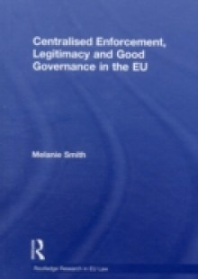 Обложка книги  - Centralised Enforcement, Legitimacy and Good Governance in the EU