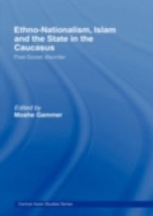 Обложка книги  - Ethno-Nationalism, Islam and the State in the Caucasus