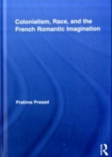 Обложка книги  - Colonialism, Race, and the French Romantic Imagination