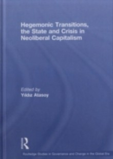 Обложка книги  - Hegemonic Transitions, the State and Crisis in Neoliberal Capitalism