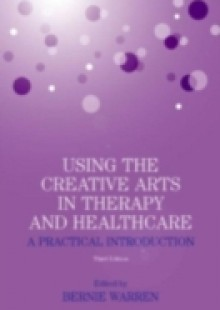 Обложка книги  - Using the Creative Arts in Therapy and Healthcare