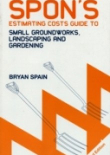 Обложка книги  - Spon's Estimating Costs Guide to Small Groundworks, Landscaping and Gardening, Second Edition