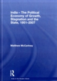 Обложка книги  - India – The Political Economy of Growth, Stagnation and the State, 1951-2007