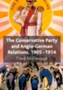 Обложка книги  - Conservative Party and Anglo-German Relations, 1905-1914