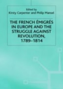 Обложка книги  - French Emigres in Europe and the Struggle against Revolution, 1789-1814