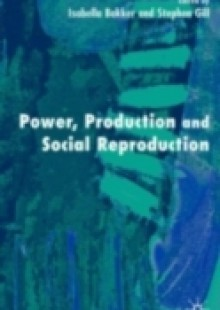 Обложка книги  - Power, Production and Social Reproduction