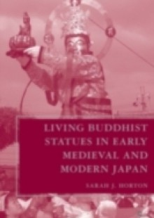 Обложка книги  - Living Buddhist Statues in Early Medieval and Modern Japan