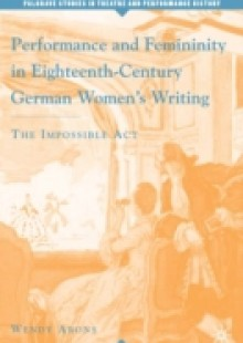 Обложка книги  - Performance and Femininity in Eighteenth-Century German Women's Writing