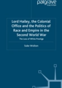 Обложка книги  - Lord Hailey, the Colonial Office and Politics of Race and Empire in the Second World War