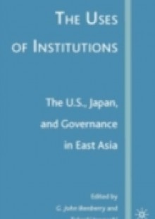 Обложка книги  - Uses of Institutions: The U.S., Japan, and Governance in East Asia