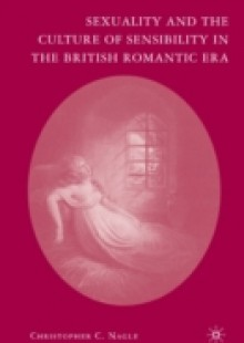 Обложка книги  - Sexuality and the Culture of Sensibility in the British Romantic Era