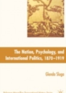 Обложка книги  - Nation, Psychology, and International Politics, 1870-1919
