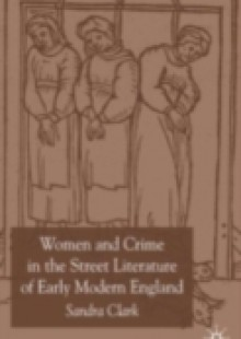Обложка книги  - Women and Crime in the Street Literature of Early Modern England
