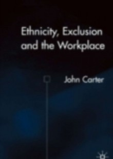 Обложка книги  - Ethnicity, Exclusion and the Workplace