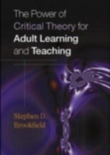 Обложка книги  - THE POWER OF CRITICAL THEORY FOR ADULT LEARNING AND TEACHING