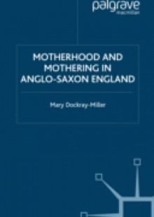 Обложка книги  - Motherhood and Mothering in Anglo-Saxon England