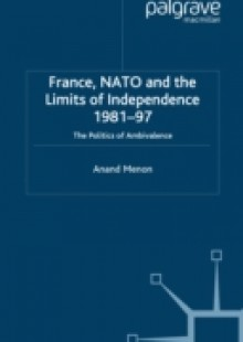 Обложка книги  - France, NATO and the Limits of Independence 1981-97