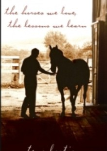 Обложка книги  - Horses We Love, The Lessons We Learn