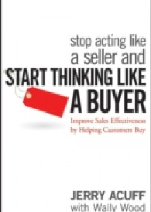 Обложка книги  - Stop Acting Like a Seller and Start Thinking Like a Buyer