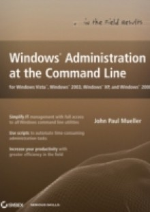 Обложка книги  - Windows Administration at the Command Line for Windows Vista, Windows 2003, Windows XP, and Windows 2000