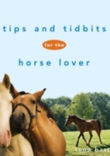 Обложка книги  - Tips and Tidbits for the Horse Lover