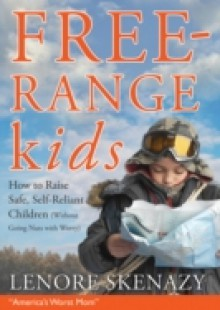Обложка книги  - Free-Range Kids, How to Raise Safe, Self-Reliant Children (Without Going Nuts with Worry)