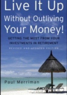 Обложка книги  - Live It Up Without Outliving Your Money!