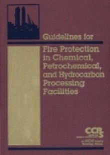Обложка книги  - Guidelines for Fire Protection in Chemical, Petrochemical, and Hydrocarbon Processing Facilities