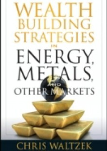 Обложка книги  - Wealth Building Strategies in Energy, Metals and Other Markets