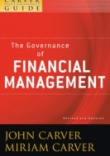 Обложка книги  - Carver Policy Governance Guide, The Governance of Financial Management
