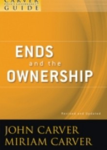 Обложка книги  - Carver Policy Governance Guide, Ends and the Ownership