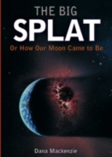 Обложка книги  - Big Splat, or How Our Moon Came to Be