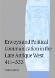 Обложка книги  - Envoys and Political Communication in the Late Antique West, 411-533