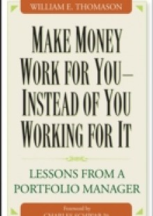Обложка книги  - Make Money Work For You–Instead of You Working for It
