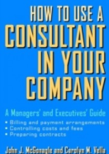 Обложка книги  - How to Use a Consultant in Your Company