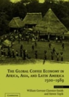 Обложка книги  - Global Coffee Economy in Africa, Asia, and Latin America, 1500-1989