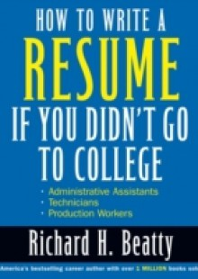 Обложка книги  - How to Write a Resume If You Didn't Go to College